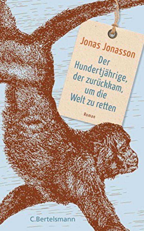 J. Jonasson: Der Hundertjährige, der zurückkam, um die Welt zu retten. Bertelsmann, 350 S., € 20,60