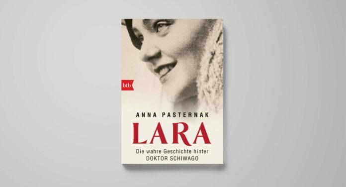 Anna Pasternak: Lara. Die wahre Geschichte hinter Doktor Schiwago. btb, 432 S., €12,40