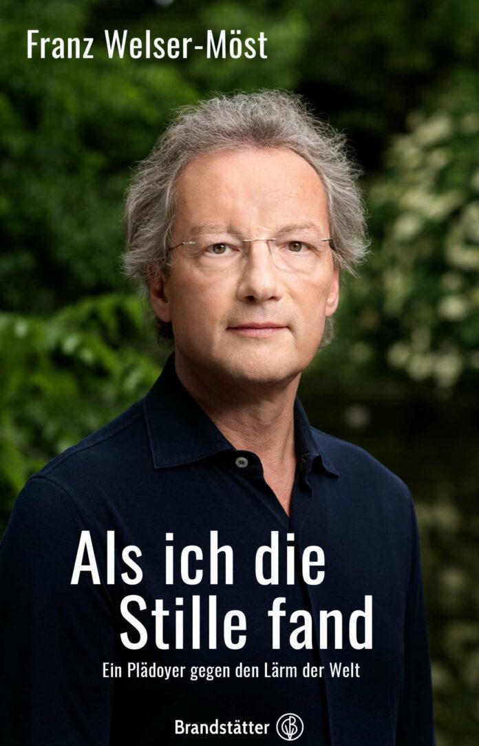 Franz Welser-Möst: Als ich die Stille fang. Ein Plädoyer gegen den Lärm der Welt. Notiert von Axel Brüggemann. Brandstätter Verlag, 192 Seiten, € 22,00