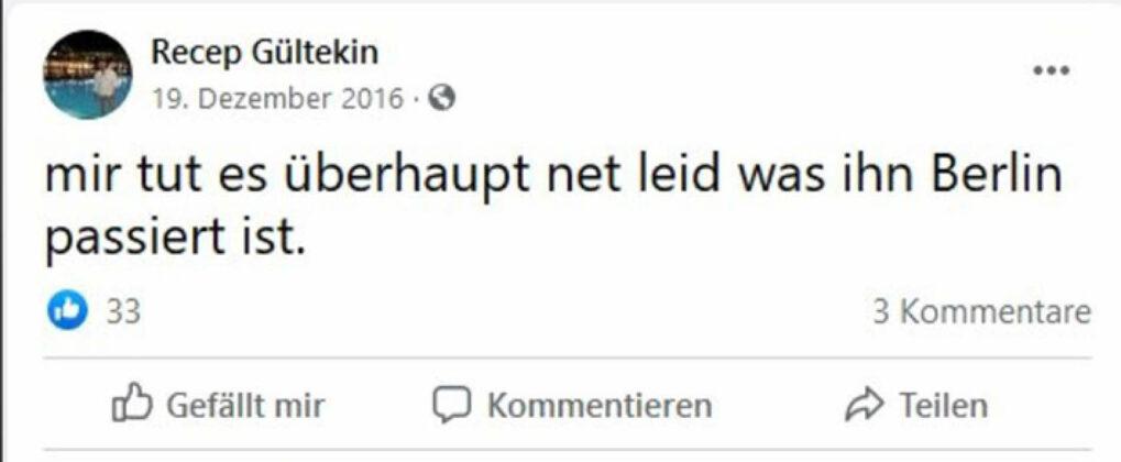 """Am Tag des Anschlages in Berlin postete Recep Tayyip Gültekin 2016, dass ihm das """"überhaupt net leid"""" tue..."""